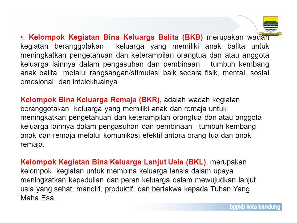 . Kelompok Kegiatan Bina Keluarga Balita (BKB) merupakan wadah kegiatan beranggotakan keluarga yang memiliki anak balita untuk meningkatkan pengetahua