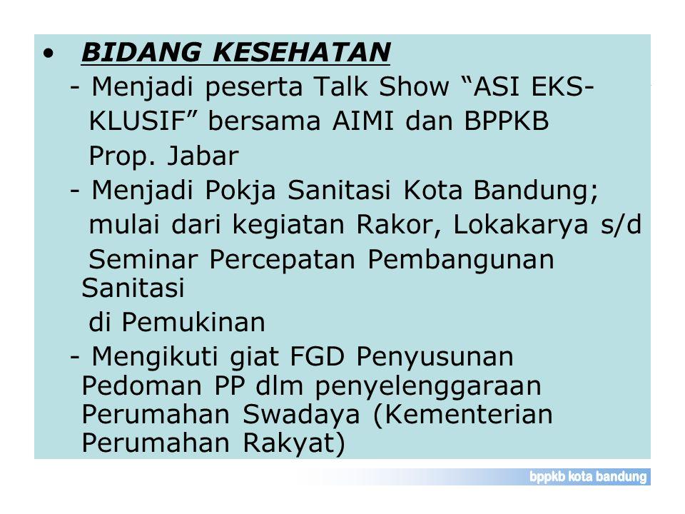 """BIDANG KESEHATAN - Menjadi peserta Talk Show """"ASI EKS- KLUSIF"""" bersama AIMI dan BPPKB Prop. Jabar - Menjadi Pokja Sanitasi Kota Bandung; mulai dari ke"""