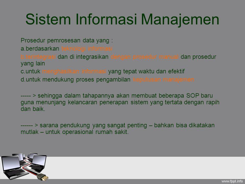 Sistem Informasi Manajemen Prosedur pemrosesan data yang : a.berdasarkan teknologi informasi b.terintegrasi dan di integrasikan dengan prosedur manual