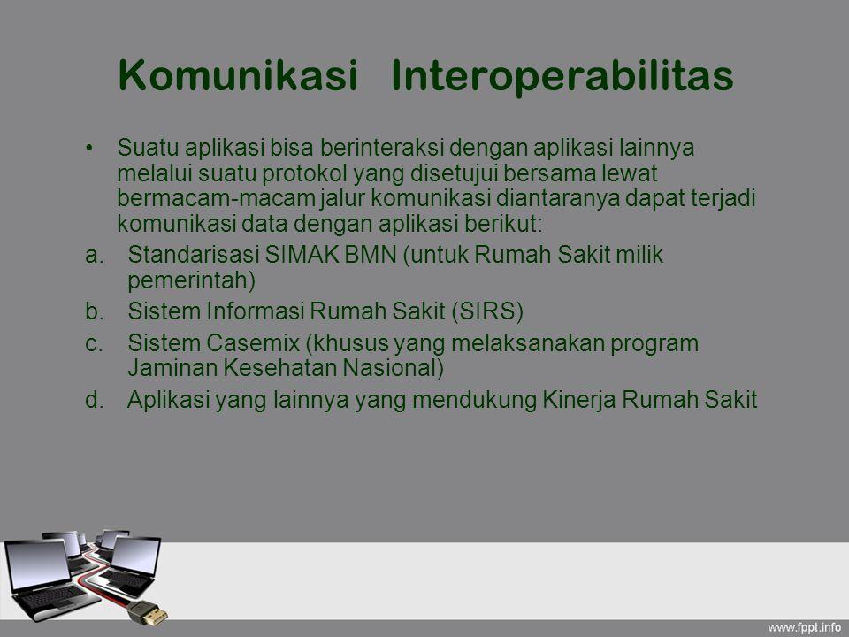 Komunikasi Interoperabilitas Suatu aplikasi bisa berinteraksi dengan aplikasi lainnya melalui suatu protokol yang disetujui bersama lewat bermacam-mac