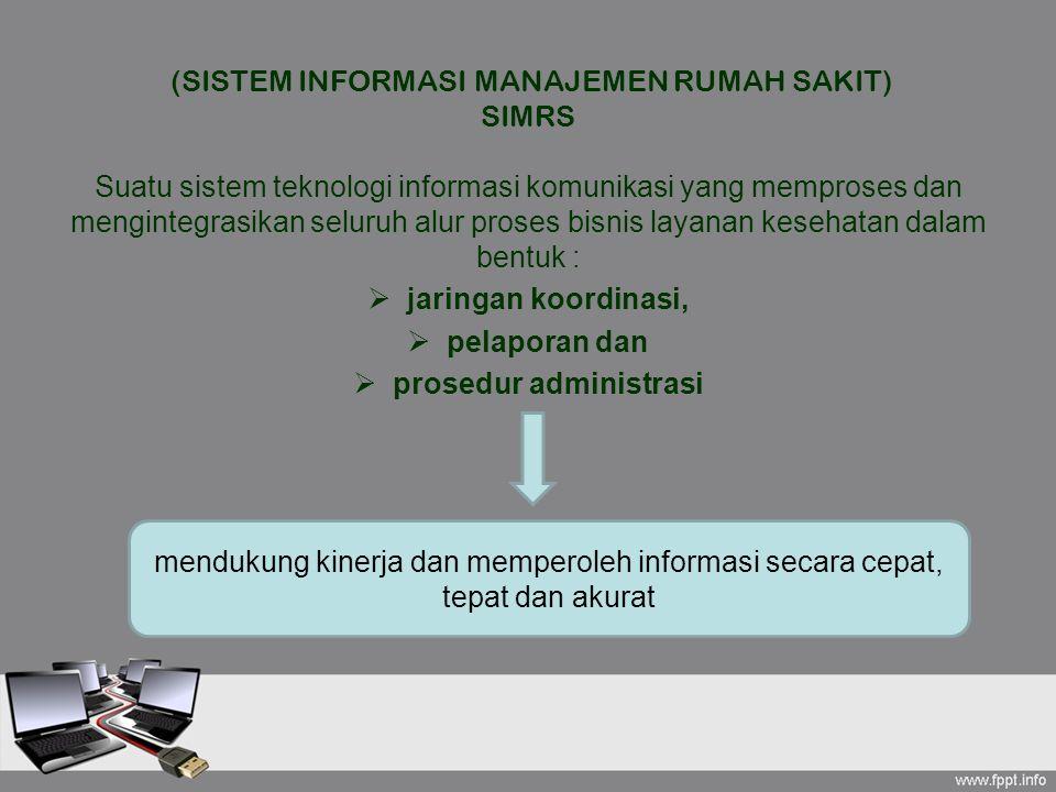 (SISTEM INFORMASI MANAJEMEN RUMAH SAKIT) SIMRS Suatu sistem teknologi informasi komunikasi yang memproses dan mengintegrasikan seluruh alur proses bis
