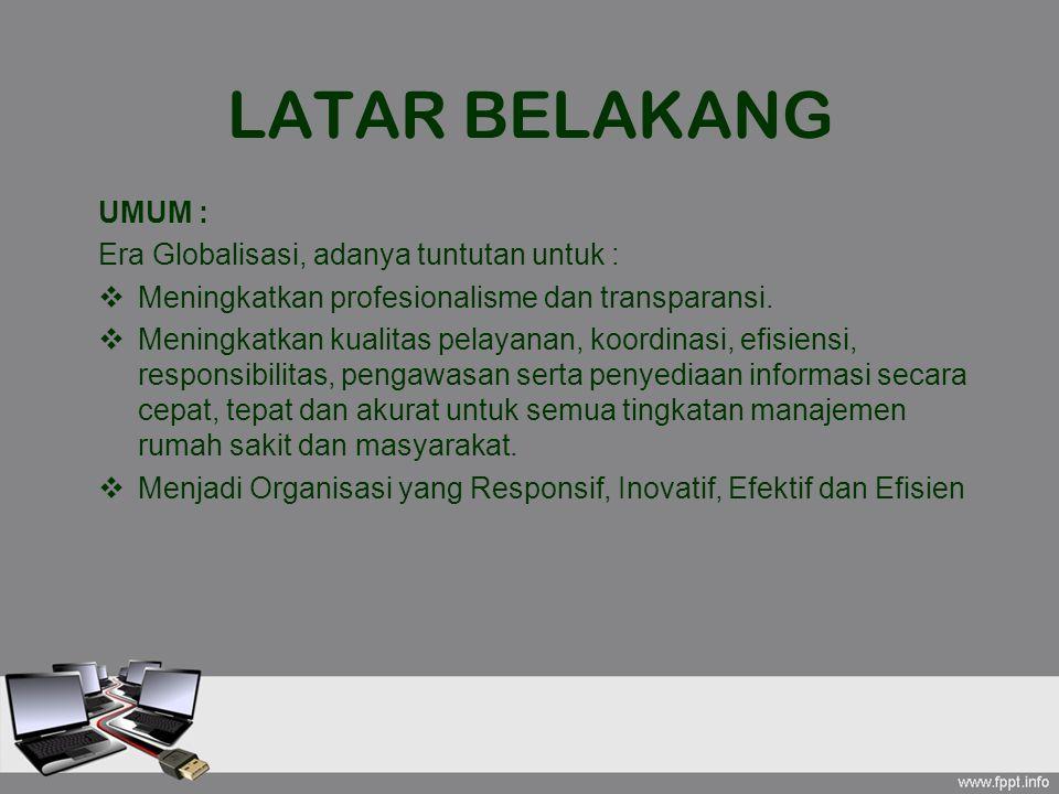LATAR BELAKANG UMUM : Era Globalisasi, adanya tuntutan untuk :  Meningkatkan profesionalisme dan transparansi.  Meningkatkan kualitas pelayanan, koo