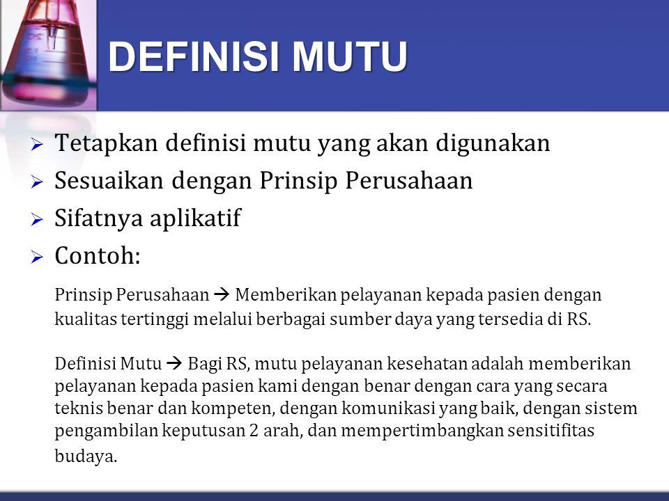 DEFINISI MUTU  Tetapkan definisi mutu yang akan digunakan  Sesuaikan dengan Prinsip Perusahaan  Sifatnya aplikatif  Contoh: Prinsip Perusahaan  M