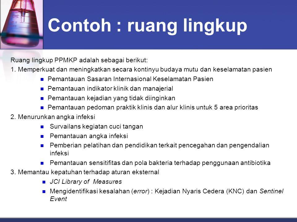 Contoh : ruang lingkup Ruang lingkup PPMKP adalah sebagai berikut: 1. Memperkuat dan meningkatkan secara kontinyu budaya mutu dan keselamatan pasien P