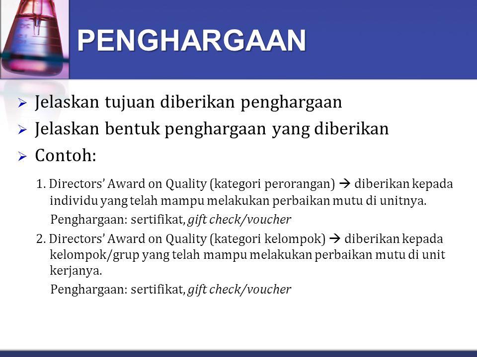 PENGHARGAAN  Jelaskan tujuan diberikan penghargaan  Jelaskan bentuk penghargaan yang diberikan  Contoh: 1. Directors' Award on Quality (kategori pe
