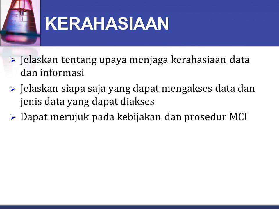 KERAHASIAAN  Jelaskan tentang upaya menjaga kerahasiaan data dan informasi  Jelaskan siapa saja yang dapat mengakses data dan jenis data yang dapat