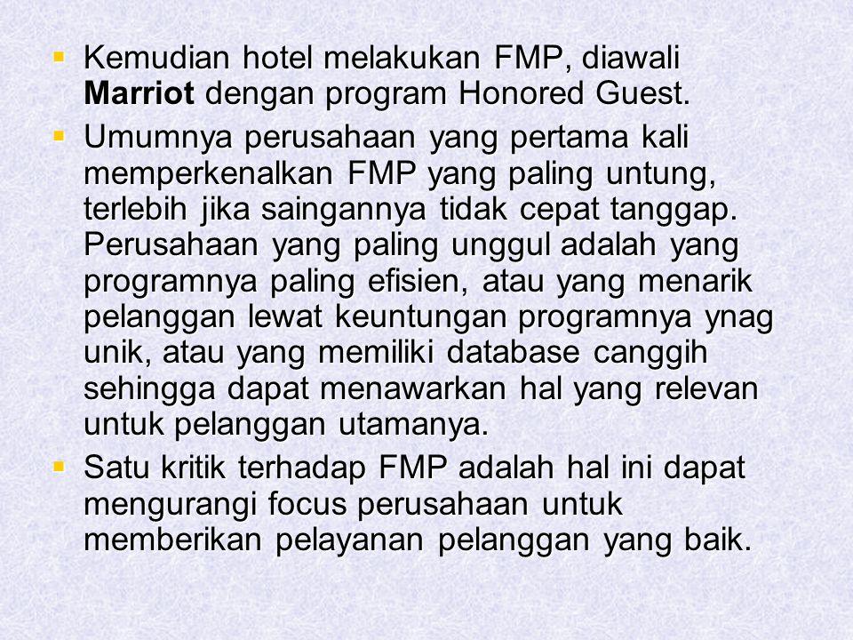  Kemudian hotel melakukan FMP, diawali Marriot dengan program Honored Guest.  Umumnya perusahaan yang pertama kali memperkenalkan FMP yang paling un