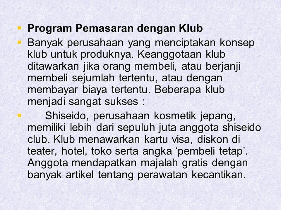  Program Pemasaran dengan Klub  Banyak perusahaan yang menciptakan konsep klub untuk produknya. Keanggotaan klub ditawarkan jika orang membeli, atau