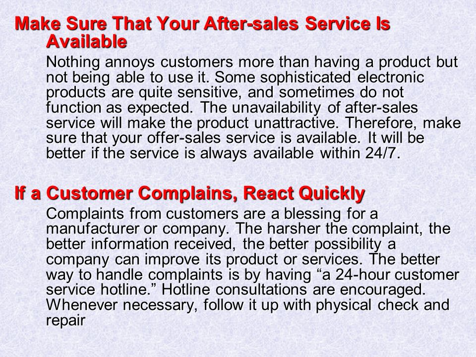 Make Sure That Your After-sales Service Is Available Nothing annoys customers more than having a product but not being able to use it.