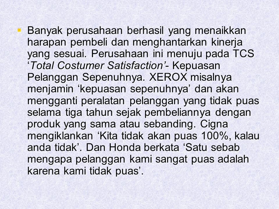  Banyak perusahaan berhasil yang menaikkan harapan pembeli dan menghantarkan kinerja yang sesuai. Perusahaan ini menuju pada TCS 'Total Costumer Sati