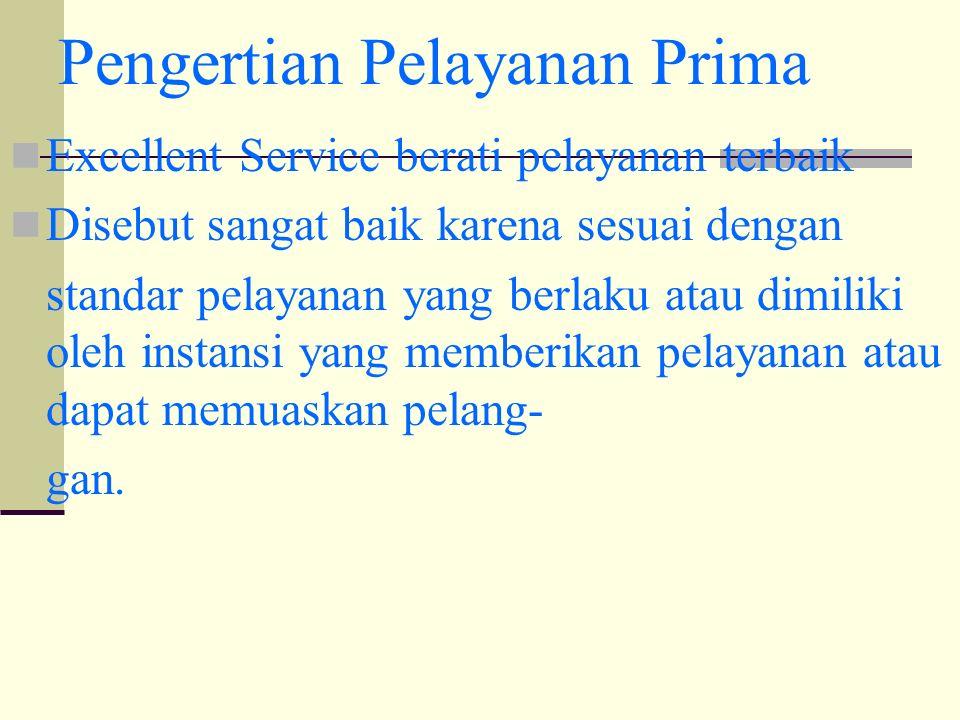 Pengertian Pelayanan Prima Excellent Service berati pelayanan terbaik Disebut sangat baik karena sesuai dengan standar pelayanan yang berlaku atau dimiliki oleh instansi yang memberikan pelayanan atau dapat memuaskan pelang- gan.