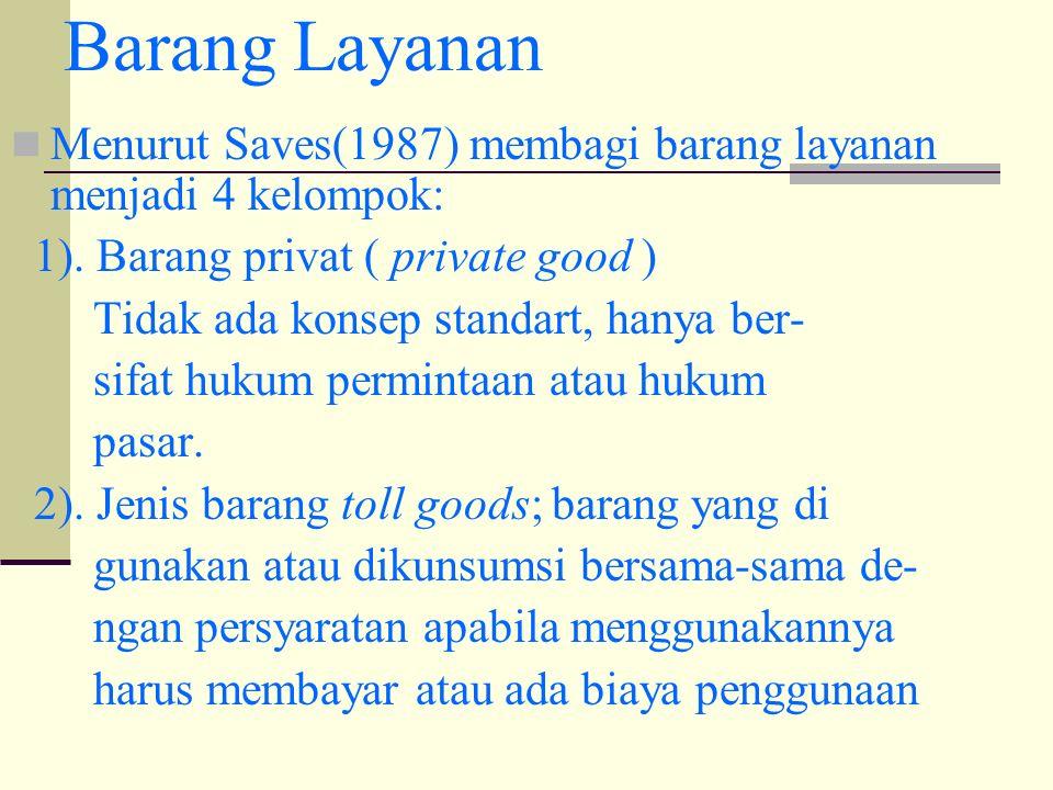 Barang Layanan Menurut Saves(1987) membagi barang layanan menjadi 4 kelompok: 1).