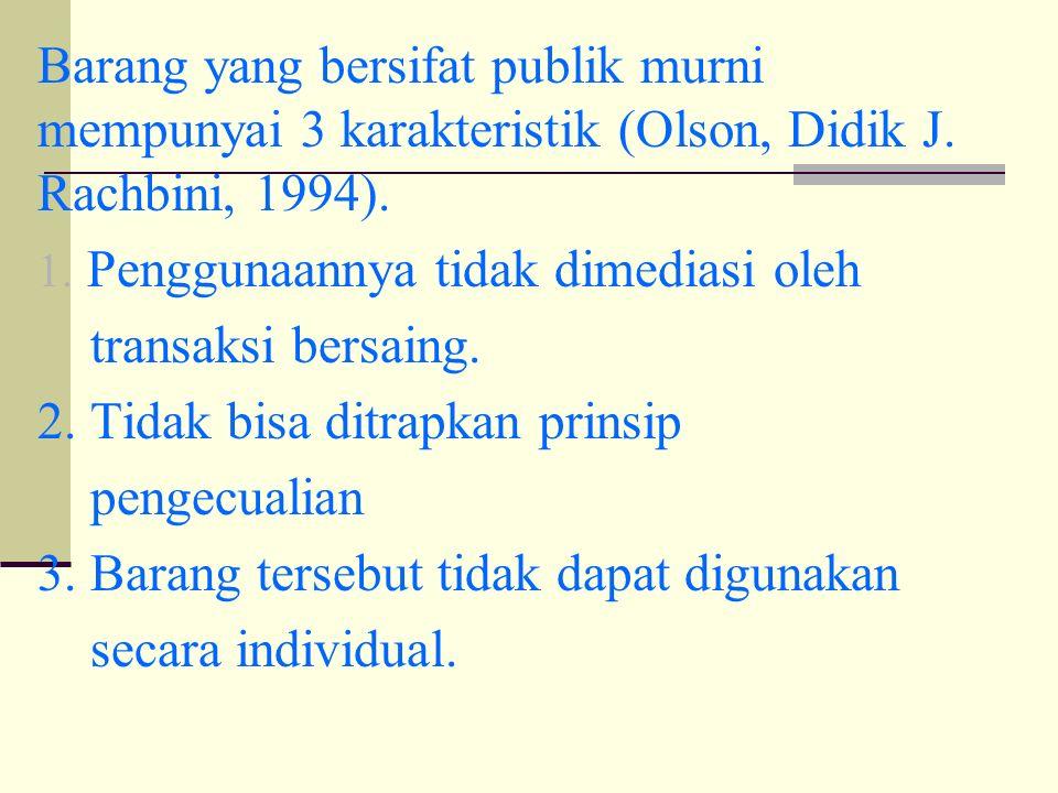 Barang yang bersifat publik murni mempunyai 3 karakteristik (Olson, Didik J.