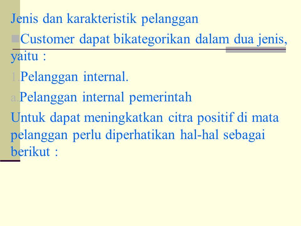 Jenis dan karakteristik pelanggan Customer dapat bikategorikan dalam dua jenis, yaitu : 1.