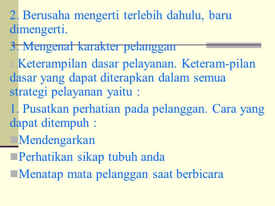 2. Berusaha mengerti terlebih dahulu, baru dimengerti.
