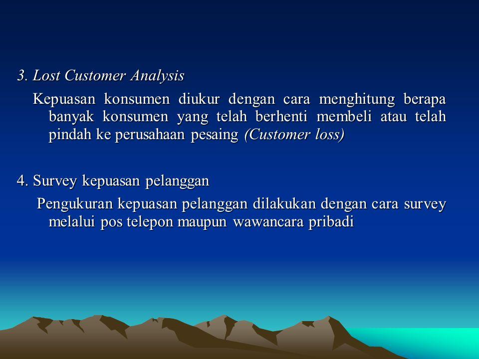 3. Lost Customer Analysis Kepuasan konsumen diukur dengan cara menghitung berapa banyak konsumen yang telah berhenti membeli atau telah pindah ke peru