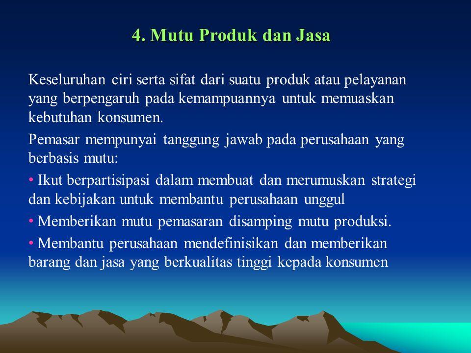 4. Mutu Produk dan Jasa Keseluruhan ciri serta sifat dari suatu produk atau pelayanan yang berpengaruh pada kemampuannya untuk memuaskan kebutuhan kon