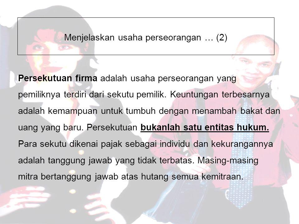 Menjelaskan usaha perseorangan … (2) Persekutuan firma adalah usaha perseorangan yang pemiliknya terdiri dari sekutu pemilik.