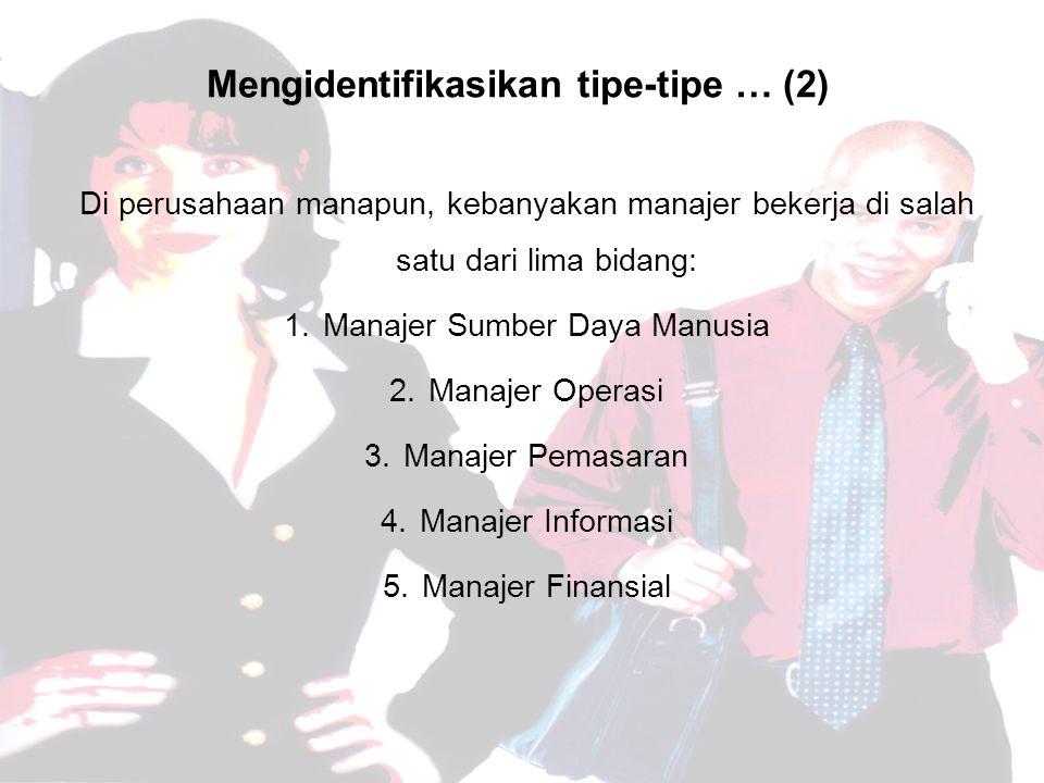 Mengidentifikasikan tipe-tipe … (2) Di perusahaan manapun, kebanyakan manajer bekerja di salah satu dari lima bidang: 1.Manajer Sumber Daya Manusia 2.Manajer Operasi 3.Manajer Pemasaran 4.Manajer Informasi 5.Manajer Finansial