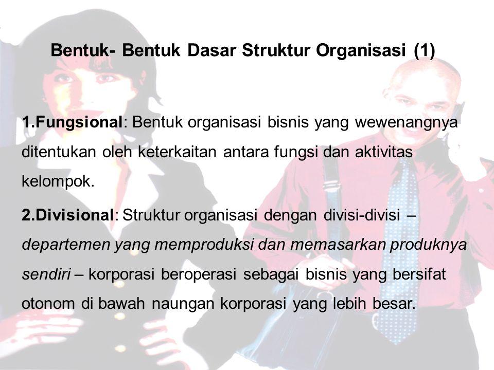 Bentuk- Bentuk Dasar Struktur Organisasi (1) 1.Fungsional: Bentuk organisasi bisnis yang wewenangnya ditentukan oleh keterkaitan antara fungsi dan aktivitas kelompok.