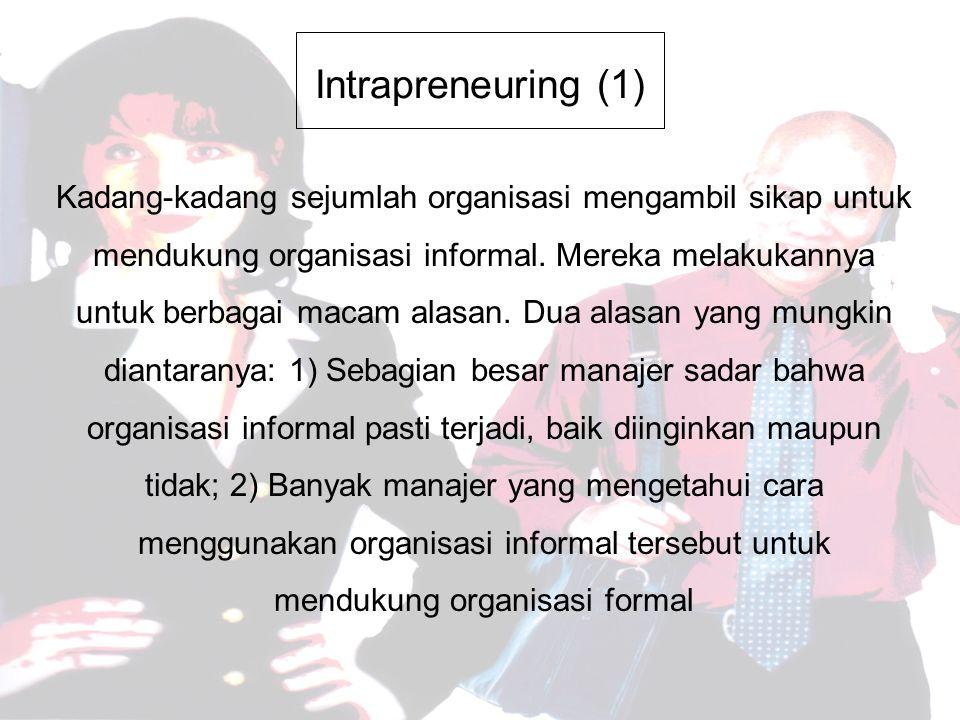 Intrapreneuring (1) Kadang-kadang sejumlah organisasi mengambil sikap untuk mendukung organisasi informal.