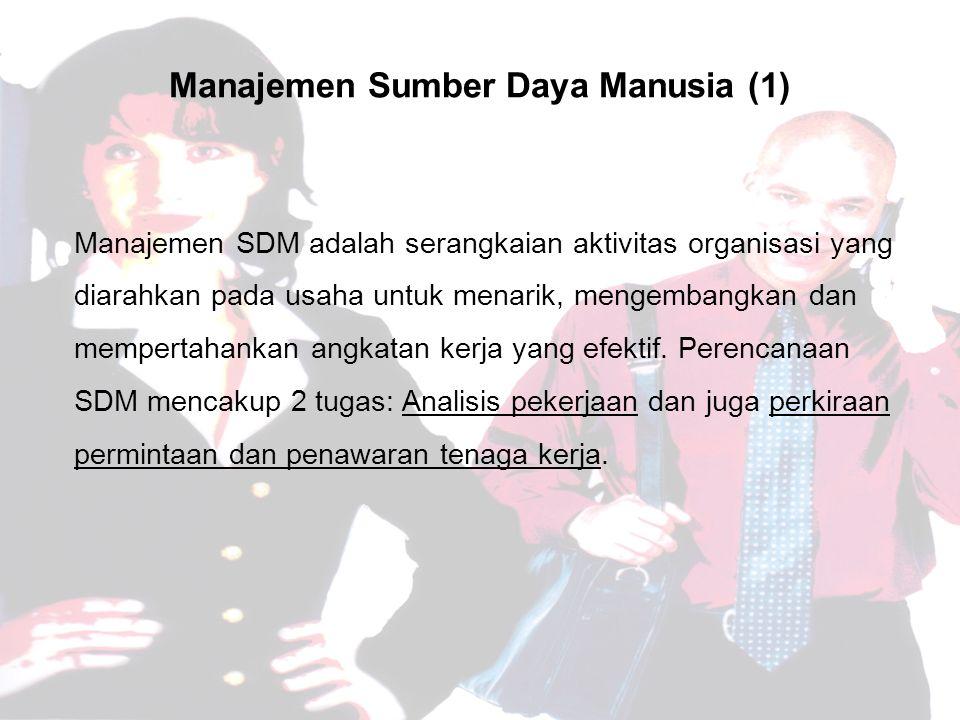 Manajemen Sumber Daya Manusia (1) Manajemen SDM adalah serangkaian aktivitas organisasi yang diarahkan pada usaha untuk menarik, mengembangkan dan mempertahankan angkatan kerja yang efektif.