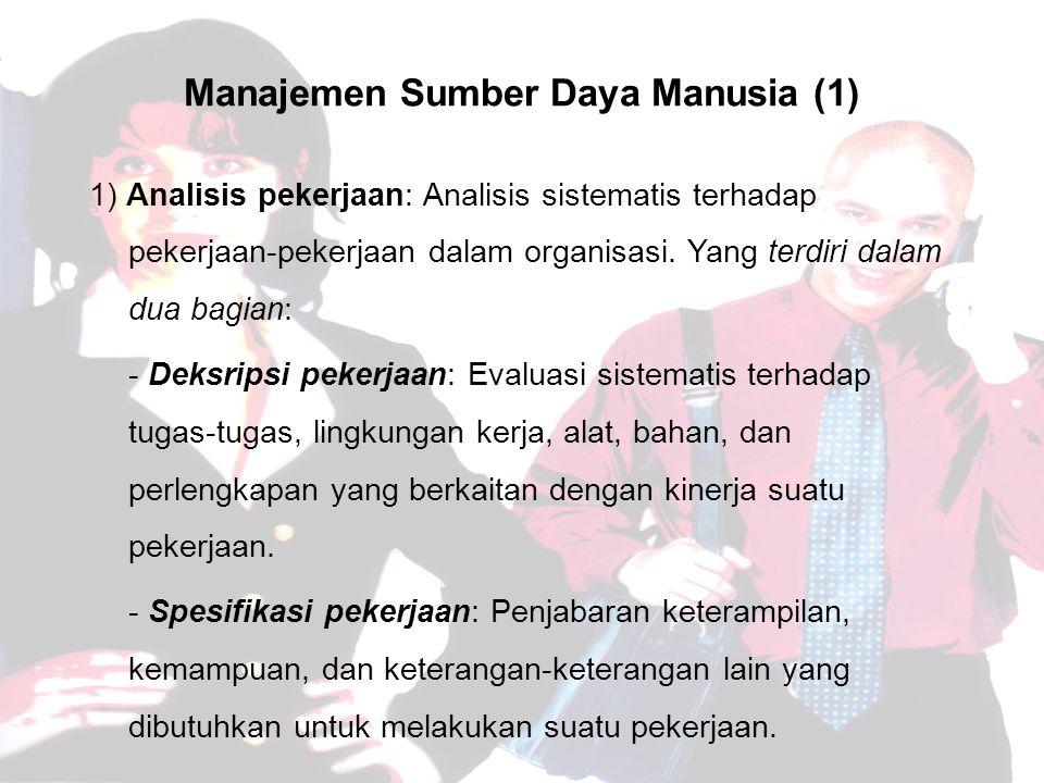 Manajemen Sumber Daya Manusia (1) 1) Analisis pekerjaan: Analisis sistematis terhadap pekerjaan-pekerjaan dalam organisasi.