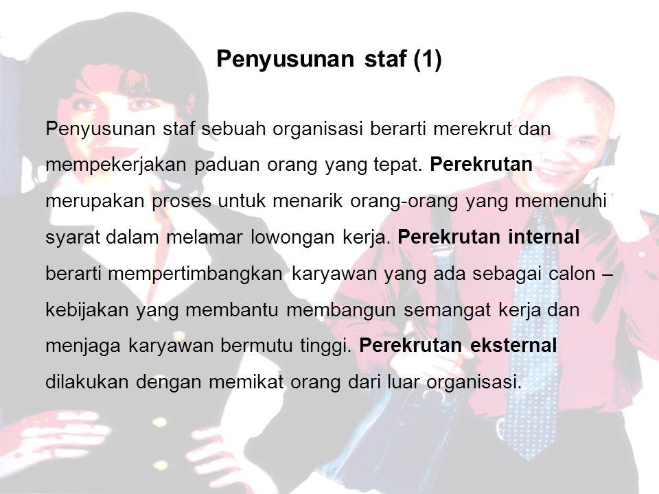 Penyusunan staf (1) Penyusunan staf sebuah organisasi berarti merekrut dan mempekerjakan paduan orang yang tepat.