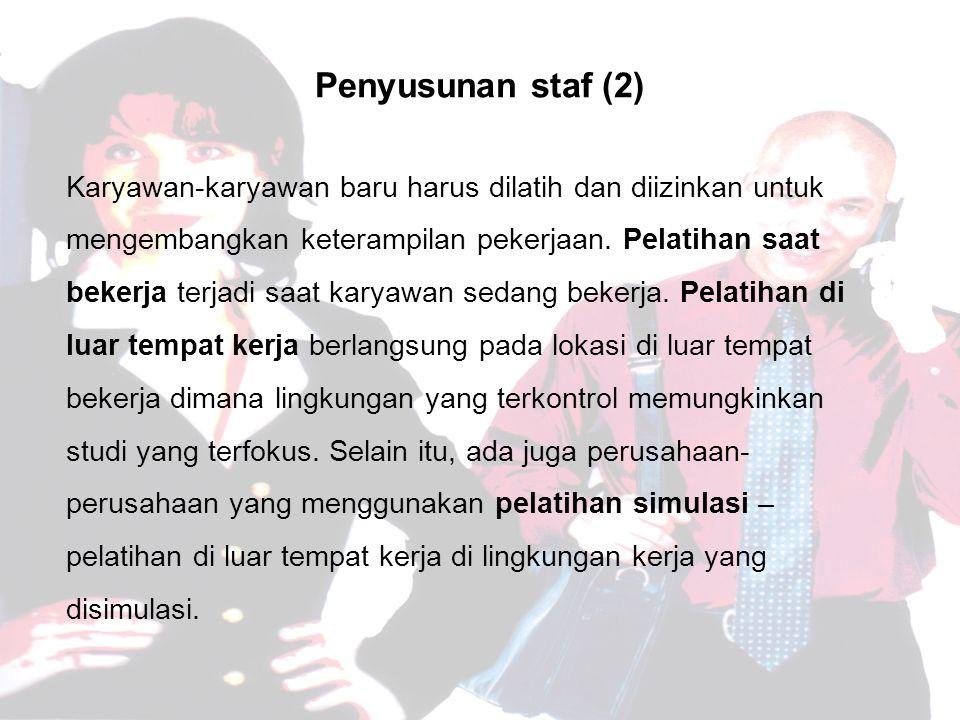 Penyusunan staf (2) Karyawan-karyawan baru harus dilatih dan diizinkan untuk mengembangkan keterampilan pekerjaan.