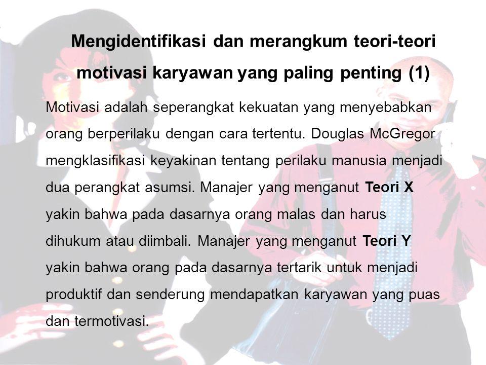 Mengidentifikasi dan merangkum teori-teori motivasi karyawan yang paling penting (1) Motivasi adalah seperangkat kekuatan yang menyebabkan orang berperilaku dengan cara tertentu.