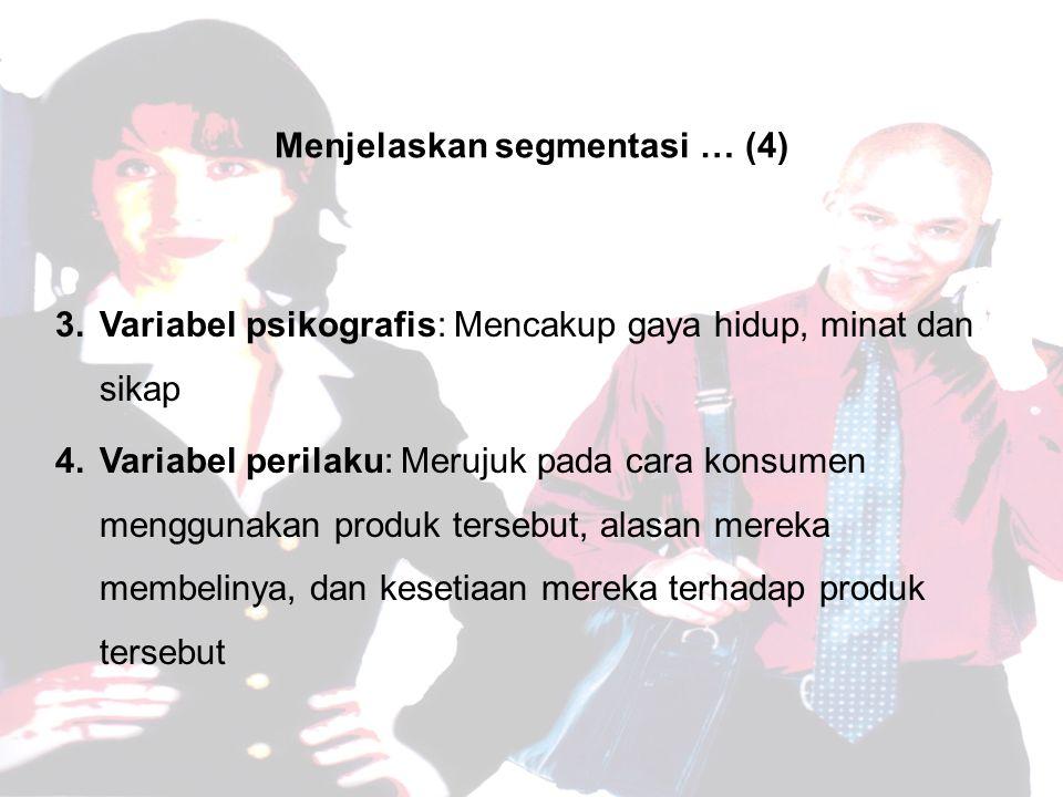 Menjelaskan segmentasi … (4) 3.Variabel psikografis: Mencakup gaya hidup, minat dan sikap 4.Variabel perilaku: Merujuk pada cara konsumen menggunakan produk tersebut, alasan mereka membelinya, dan kesetiaan mereka terhadap produk tersebut
