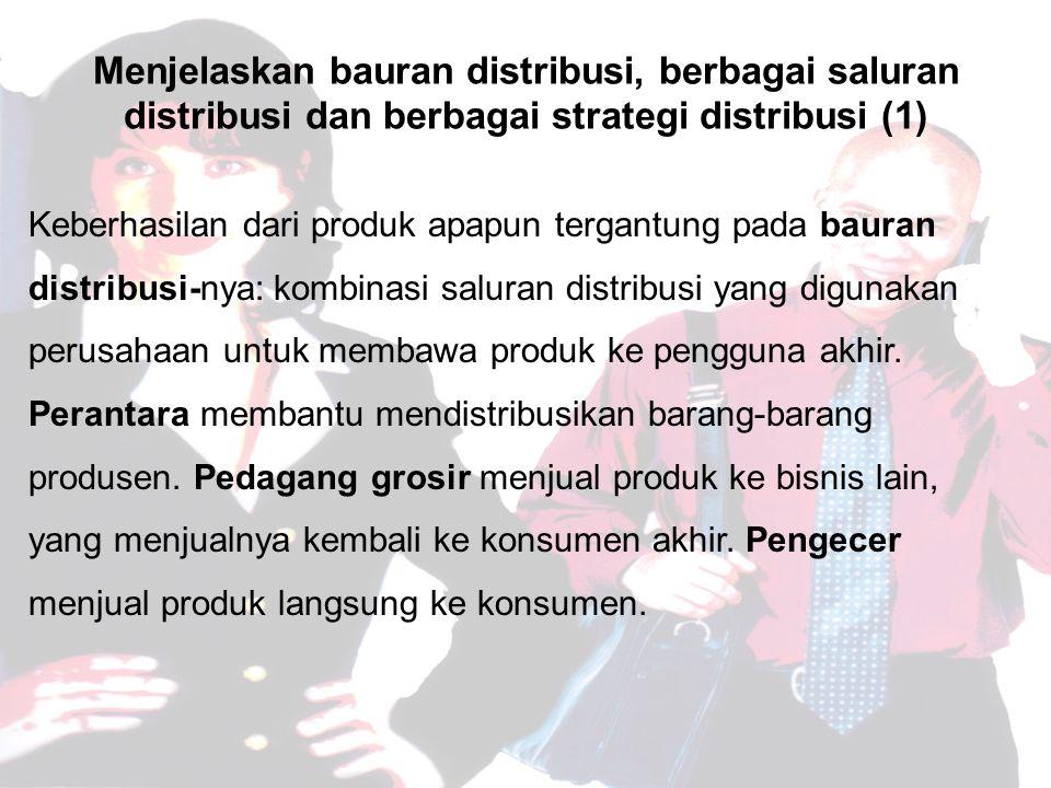 Menjelaskan bauran distribusi, berbagai saluran distribusi dan berbagai strategi distribusi (1) Keberhasilan dari produk apapun tergantung pada bauran distribusi-nya: kombinasi saluran distribusi yang digunakan perusahaan untuk membawa produk ke pengguna akhir.