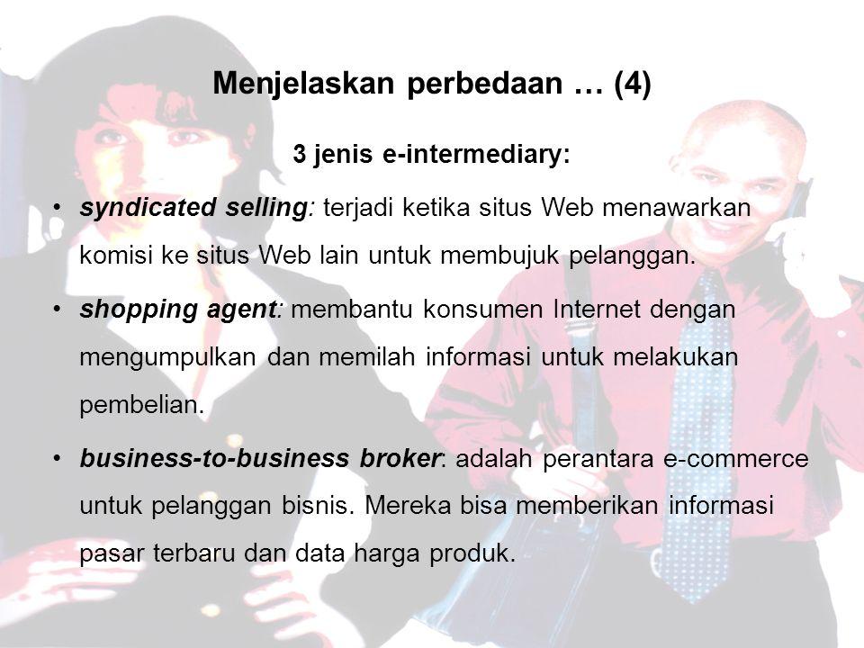 Menjelaskan perbedaan … (4) 3 jenis e-intermediary: syndicated selling: terjadi ketika situs Web menawarkan komisi ke situs Web lain untuk membujuk pelanggan.