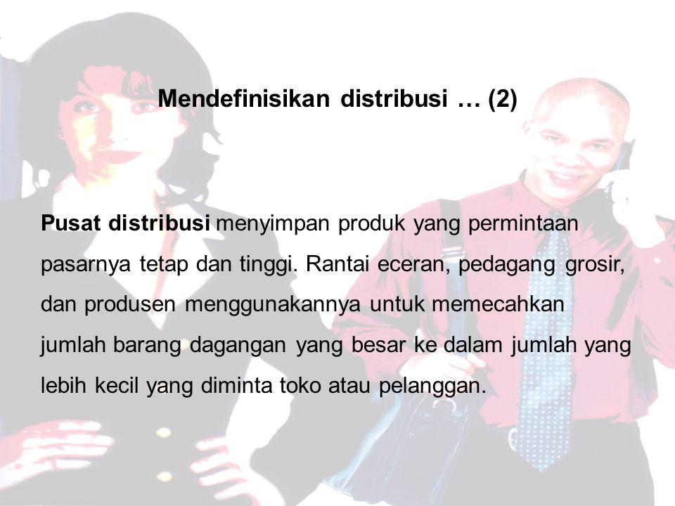 Mendefinisikan distribusi … (2) Pusat distribusi menyimpan produk yang permintaan pasarnya tetap dan tinggi.