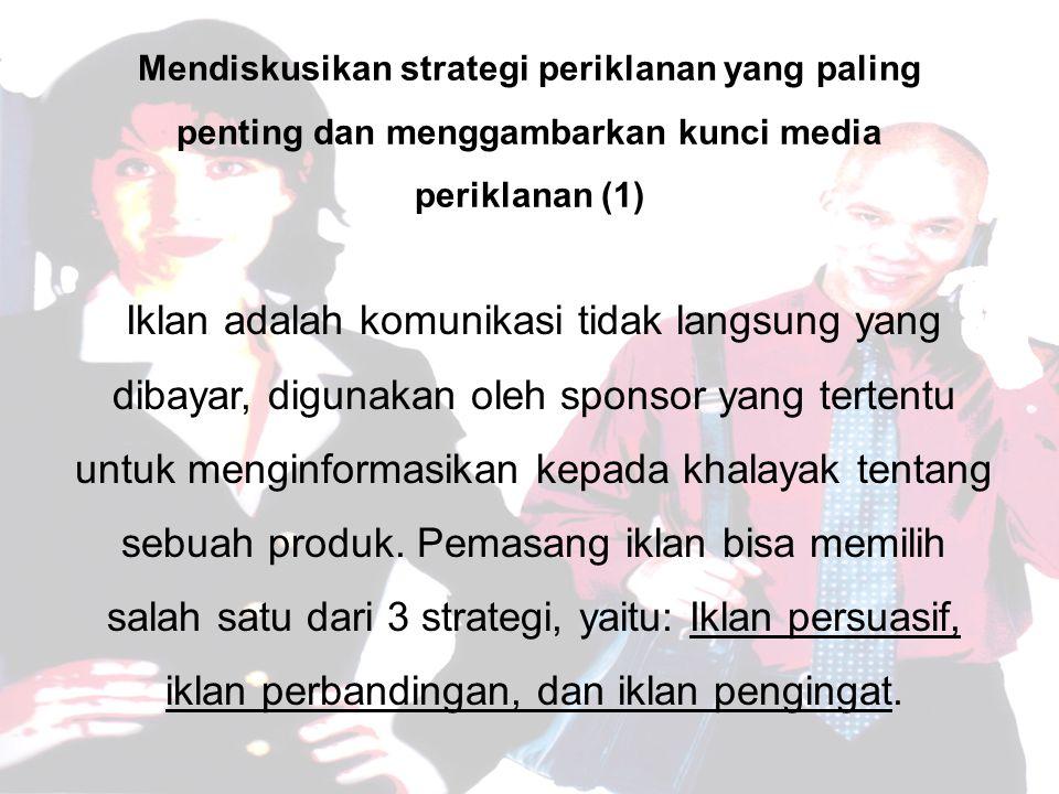 Iklan adalah komunikasi tidak langsung yang dibayar, digunakan oleh sponsor yang tertentu untuk menginformasikan kepada khalayak tentang sebuah produk.