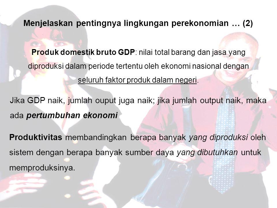 Menjelaskan pentingnya lingkungan perekonomian … (2) Produk domestik bruto GDP: nilai total barang dan jasa yang diproduksi dalam periode tertentu oleh ekonomi nasional dengan seluruh faktor produk dalam negeri.