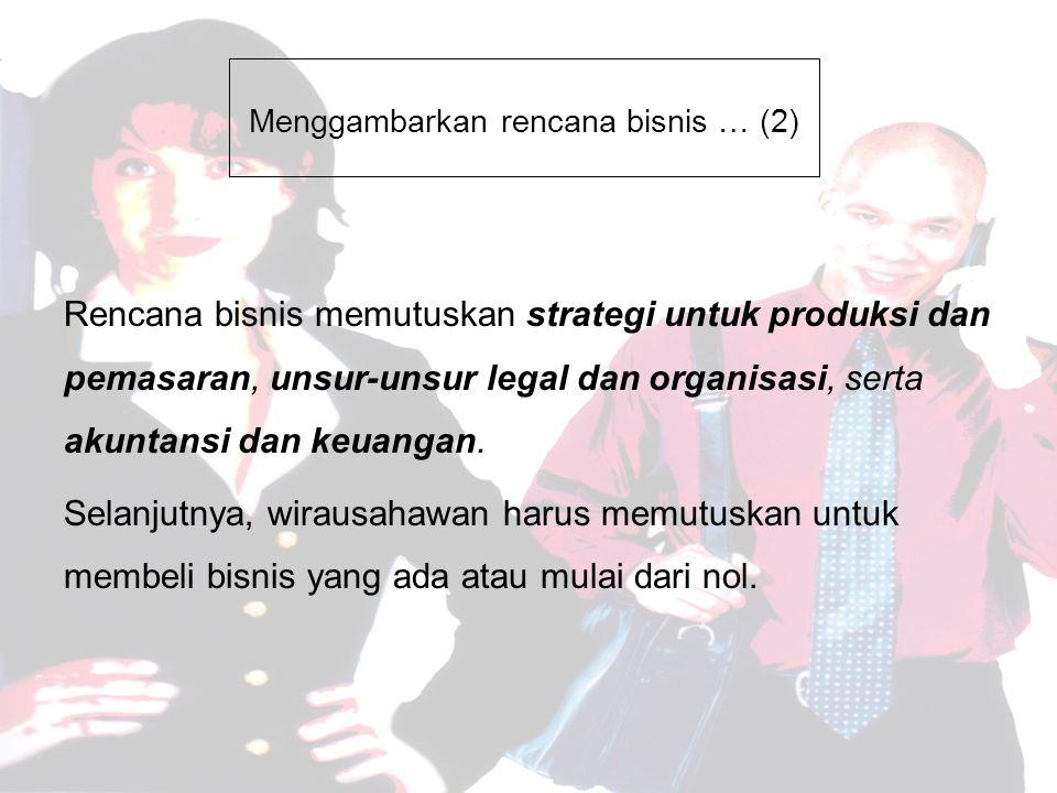 Menggambarkan rencana bisnis … (2) Rencana bisnis memutuskan strategi untuk produksi dan pemasaran, unsur-unsur legal dan organisasi, serta akuntansi dan keuangan.