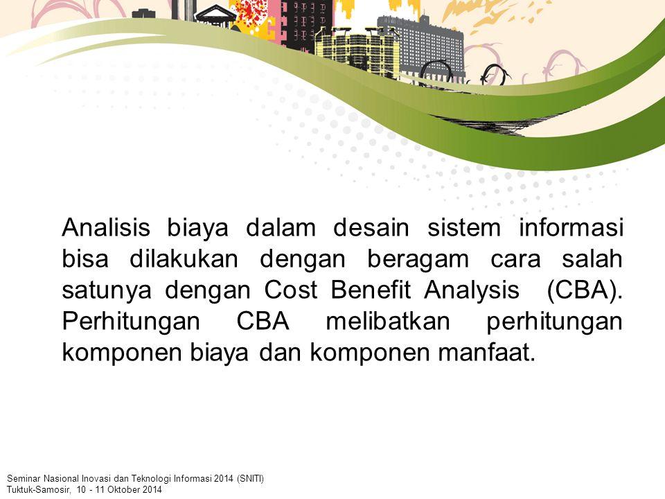 Analisis biaya dalam desain sistem informasi bisa dilakukan dengan beragam cara salah satunya dengan Cost Benefit Analysis (CBA).