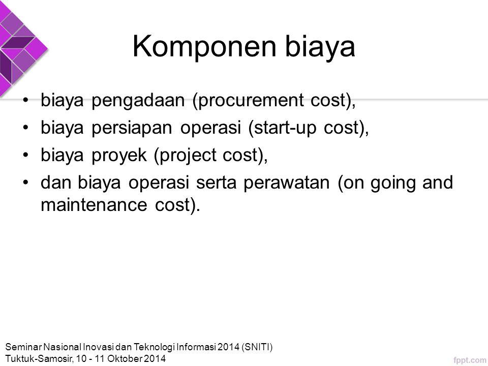 Komponen biaya biaya pengadaan (procurement cost), biaya persiapan operasi (start-up cost), biaya proyek (project cost), dan biaya operasi serta perawatan (on going and maintenance cost).