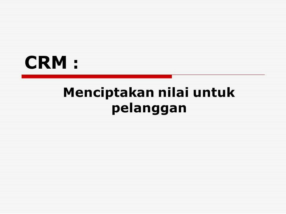 CRM : Menciptakan nilai untuk pelanggan