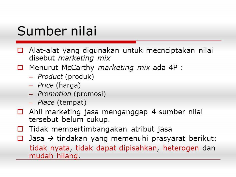 Sumber nilai  Alat-alat yang digunakan untuk mecnciptakan nilai disebut marketing mix  Menurut McCarthy marketing mix ada 4P : – Product (produk) –