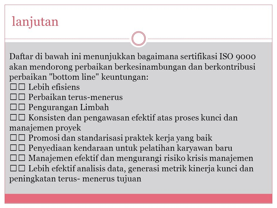 lanjutan Daftar di bawah ini menunjukkan bagaimana sertifikasi ISO 9000 akan mendorong perbaikan berkesinambungan dan berkontribusi perbaikan
