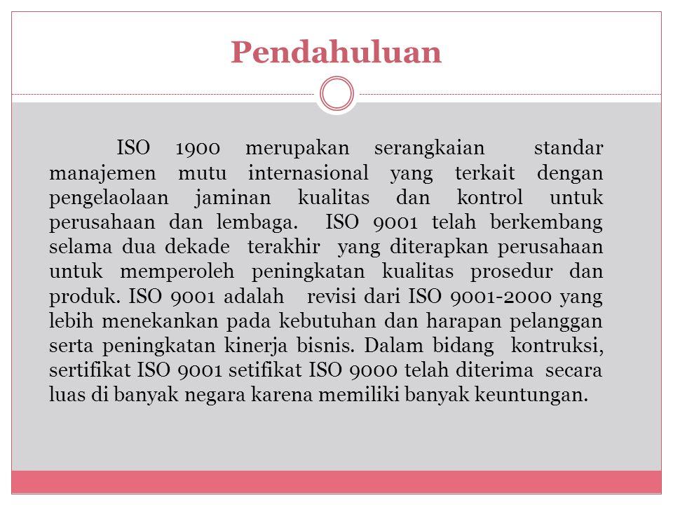 Pendahuluan ISO 1900 merupakan serangkaian standar manajemen mutu internasional yang terkait dengan pengelaolaan jaminan kualitas dan kontrol untuk pe