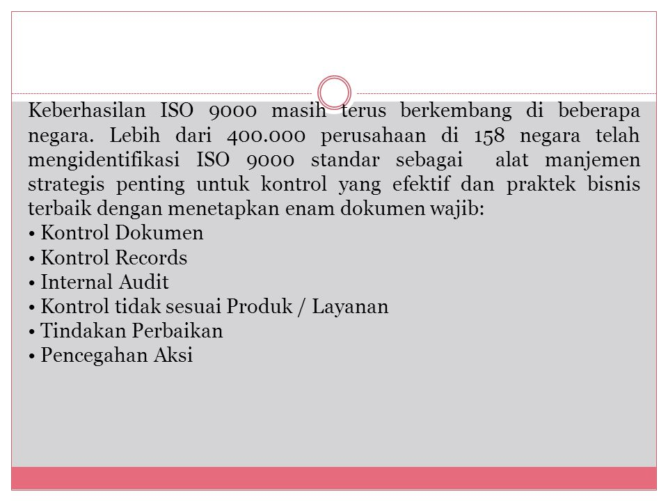 Keberhasilan ISO 9000 masih terus berkembang di beberapa negara. Lebih dari 400.000 perusahaan di 158 negara telah mengidentifikasi ISO 9000 standar s