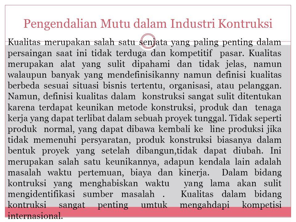 Pengendalian Mutu dalam Industri Kontruksi Kualitas merupakan salah satu senjata yang paling penting dalam persaingan saat ini tidak terduga dan kompe