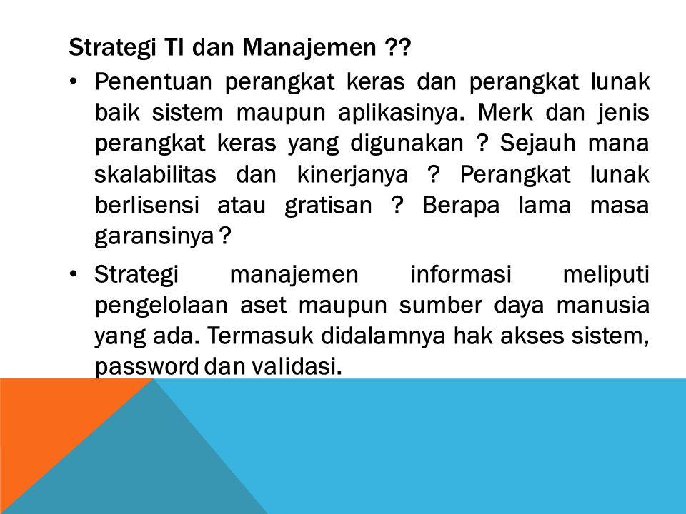 Strategi TI dan Manajemen ?? Penentuan perangkat keras dan perangkat lunak baik sistem maupun aplikasinya. Merk dan jenis perangkat keras yang digunak