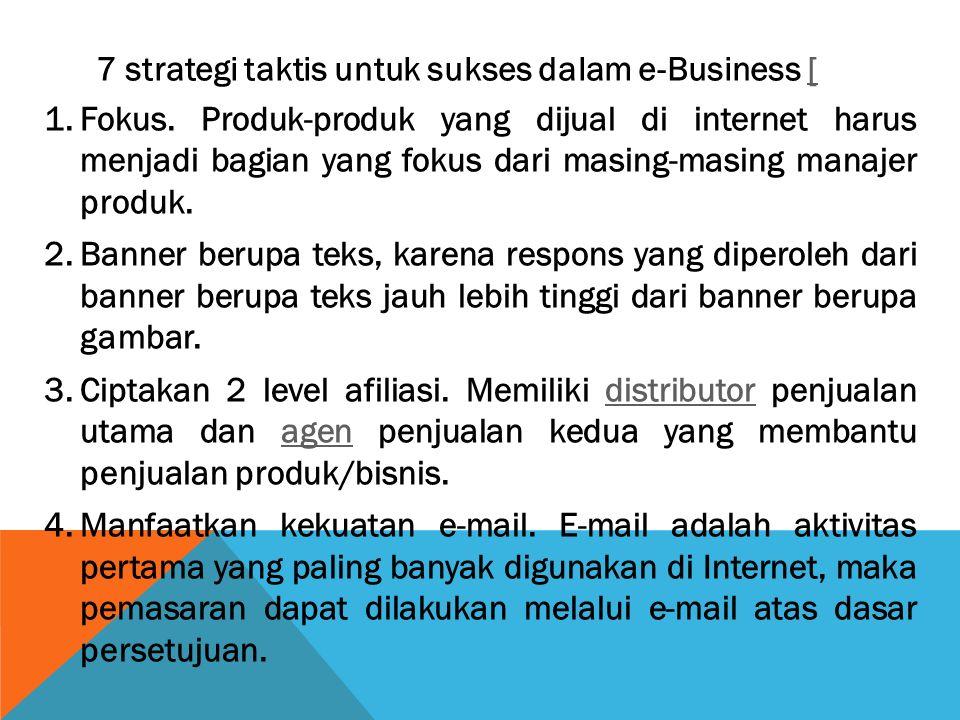 7 strategi taktis untuk sukses dalam e-Business [[ 1.Fokus. Produk-produk yang dijual di internet harus menjadi bagian yang fokus dari masing-masing m
