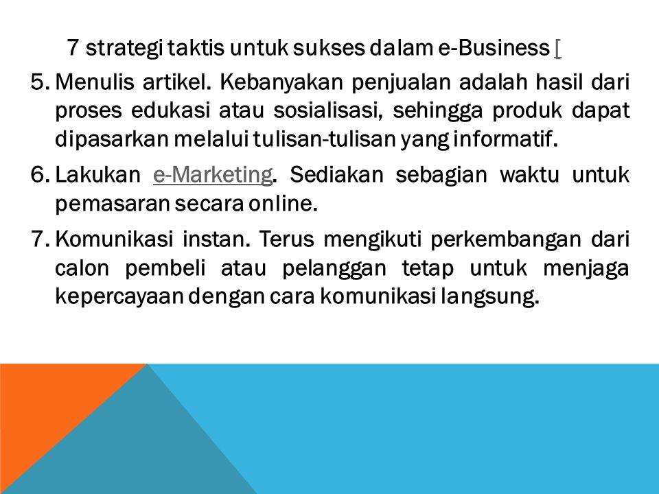 7 strategi taktis untuk sukses dalam e-Business [[ 5.Menulis artikel. Kebanyakan penjualan adalah hasil dari proses edukasi atau sosialisasi, sehingga