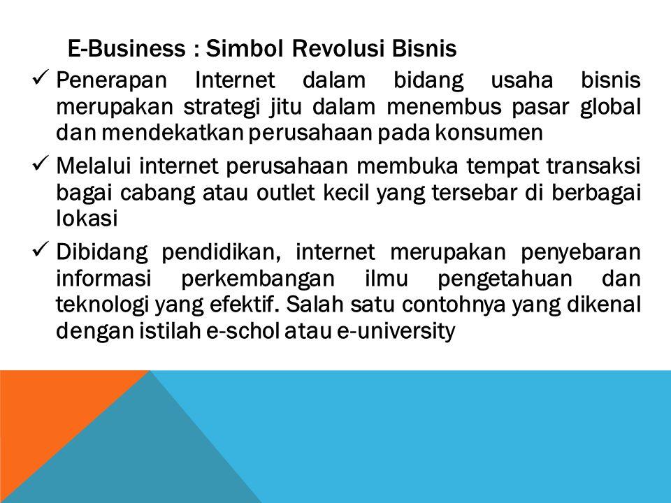 E-Business : Simbol Revolusi Bisnis Penerapan Internet dalam bidang usaha bisnis merupakan strategi jitu dalam menembus pasar global dan mendekatkan p
