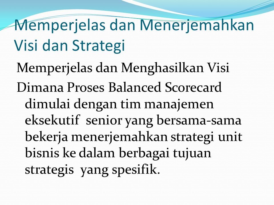 Peosedur Penerapan Balanced Scorecard Memperjelas dan menerjemahkan visi dan strategi Mengkomunikasikan dan mengkaitkan tujuan serta ukuran strategis